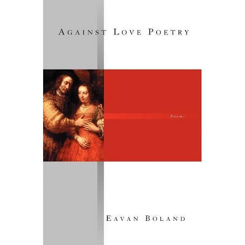 Against Love Poetry - by  Eavan Boland (Paperback) - image 1 of 1