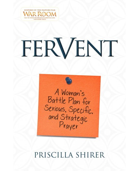 Fervent : A Woman's Battle Plan for Serious, Specific, and Strategic Prayer (Paperback) (Priscilla - image 1 of 1