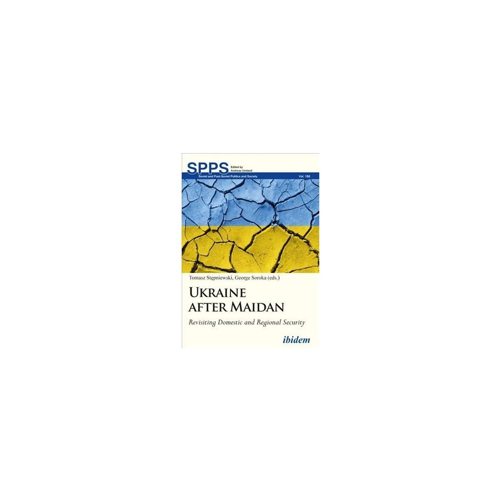 Ukraine After Maidan : Revisiting Domestic and Regional Security - (Paperback)