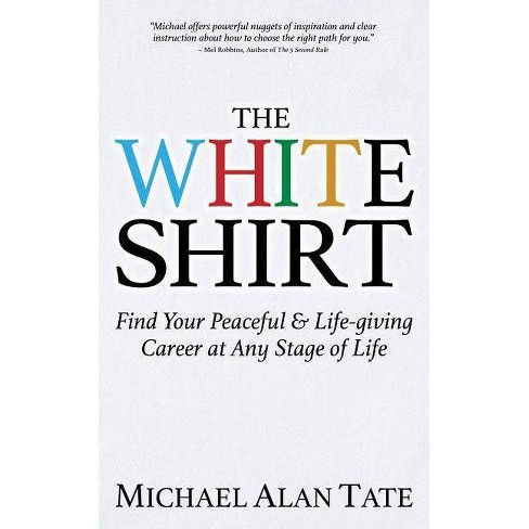 The White Shirt - by  Michael Alan Tate (Paperback) - image 1 of 1
