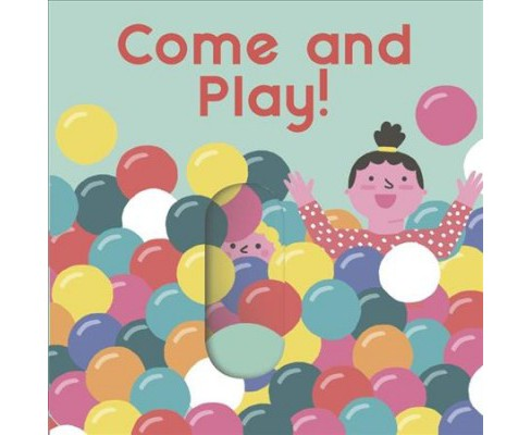 Come and Play! -  (Slide Surprise) (Hardcover) - image 1 of 1
