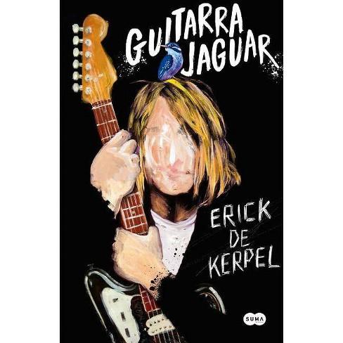 Guitarra Jaguar: En Busca del Mito de Cobain / Jaguar Guitar - by  Erick de Kerpel (Paperback) - image 1 of 1