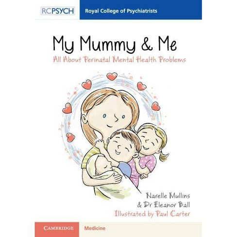 My Mummy & Me - (Royal College of Psychiatrists) by Narelle Mullins &  Eleanor Ball (Paperback)