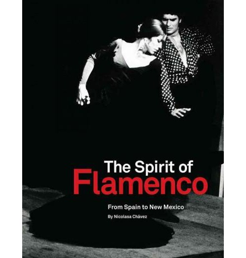 Spirit of Flamenco : From Spain to New Mexico (Hardcover) (Nicolasa Chavez) - image 1 of 1