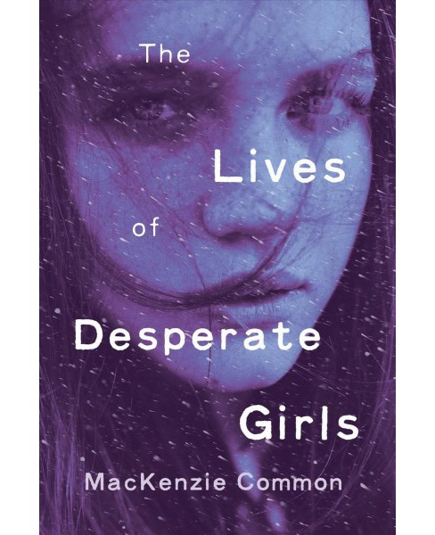 Lives of Desperate Girls -  Reprint by Mackenzie Common (Paperback) - image 1 of 1