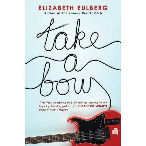 Take a Bow - by  Elizabeth Eulberg (Paperback) - image 1 of 1