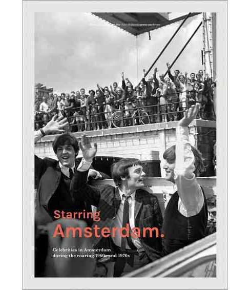 Starring Amsterdam. : Celebrities in Amsterdam During the Roaring 1960s and 1970s: Photography from the - image 1 of 1