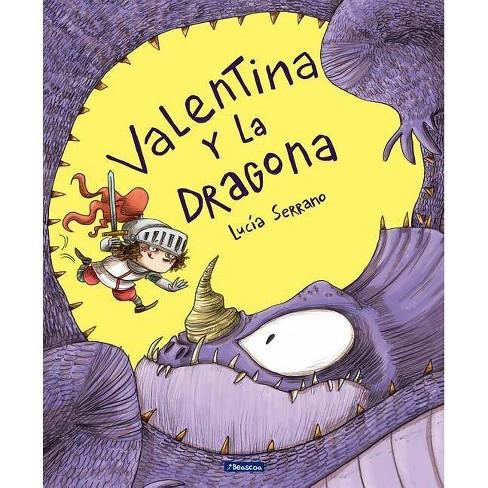 Valentina Y La Dragona / Valentina and the Dragon - by  Lucia Serrano (Hardcover) - image 1 of 1