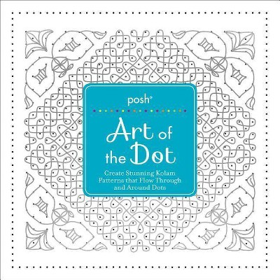 Posh Art of the Dot - by  Andrews McMeel Publishing (Paperback)