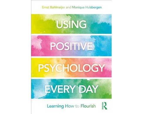 Using Positive Psychology Every Day : Learning How to Flourish -  (Paperback) - image 1 of 1