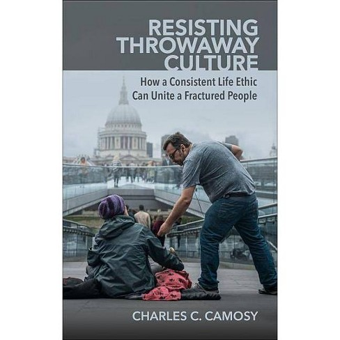 Resisting Throwaway Culture - by  Charles Camosy (Paperback) - image 1 of 1