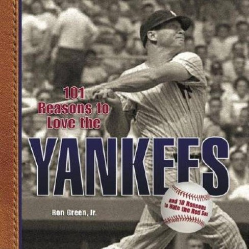 101 Reasons to Love the Yankees - by  Ron Green (Hardcover) - image 1 of 1