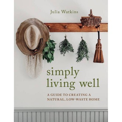 Simply Living Well - by Julia Watkins (Hardcover)