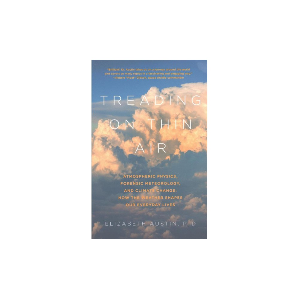 Treading on Thin Air : Atmospheric Physics, Forensic Meteorology, and Climate Change: How Weather Shapes