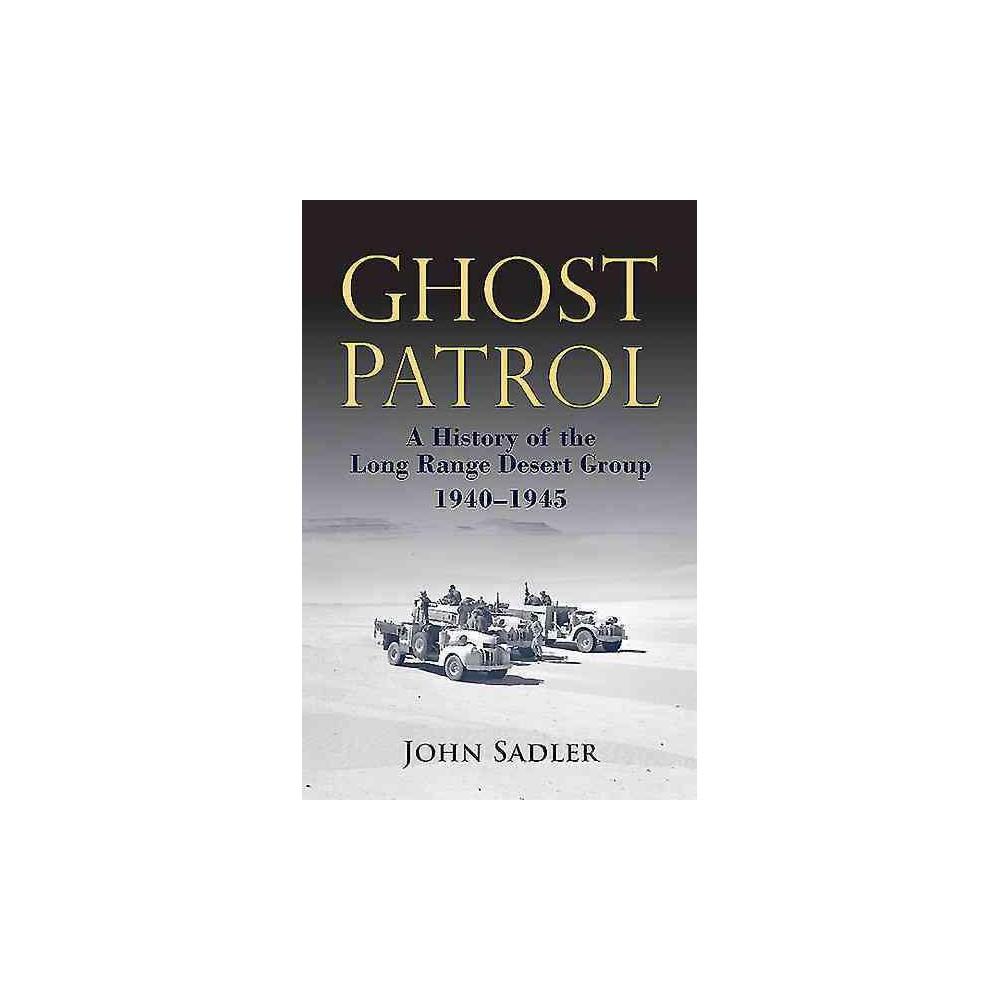 Ghost Patrol : A History of the Long Range Desert Group 1940-1945 (Hardcover) (John Sadler)