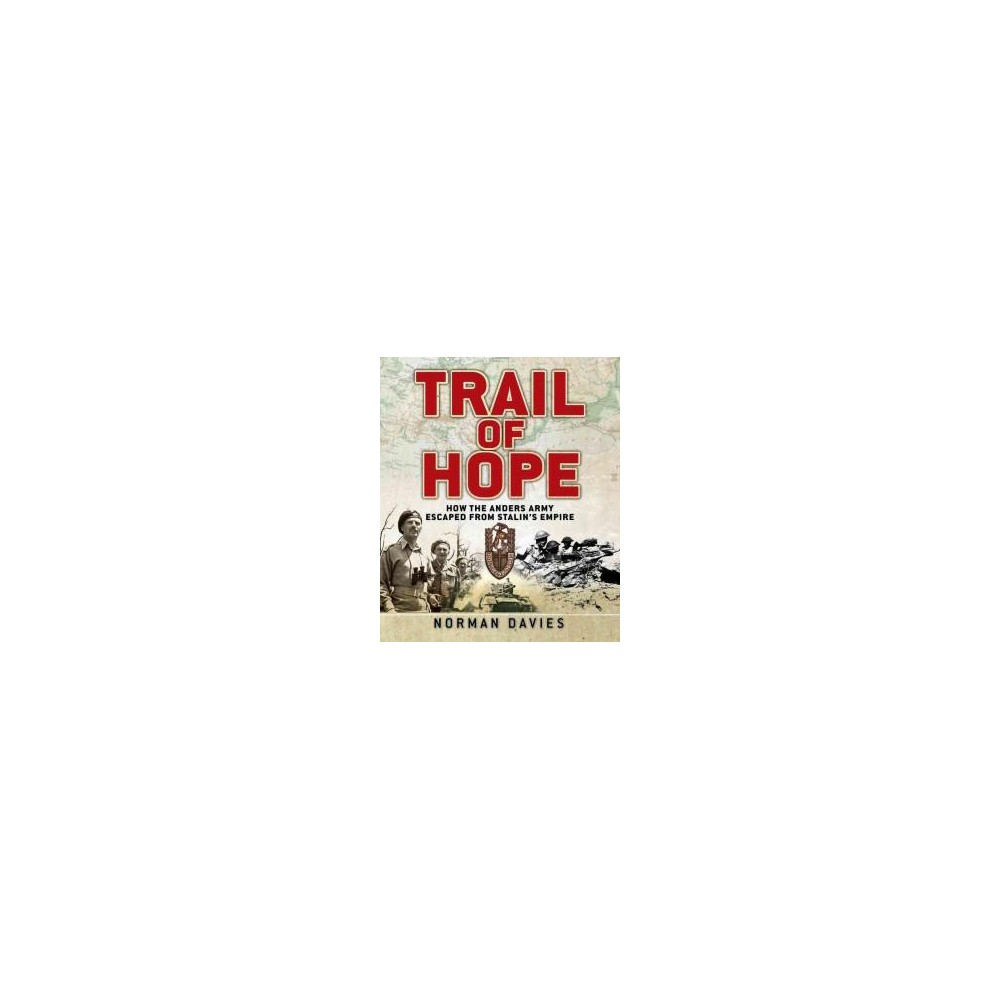 Trail of Hope : The Anders Army, an Odyssey Across Three Continents (Hardcover) (Norman Davies)