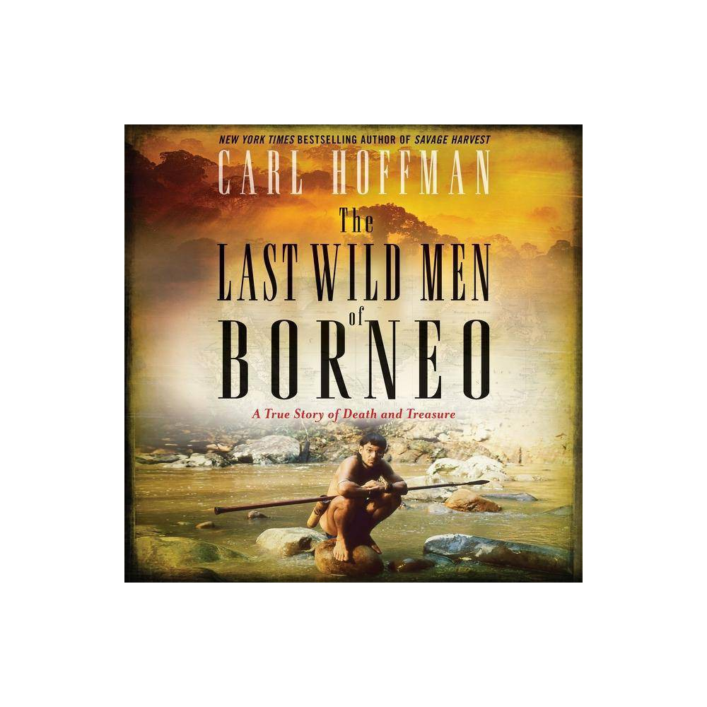 Image of The Last Wild Men of Borneo - by Carl Hoffman (AudioCD)