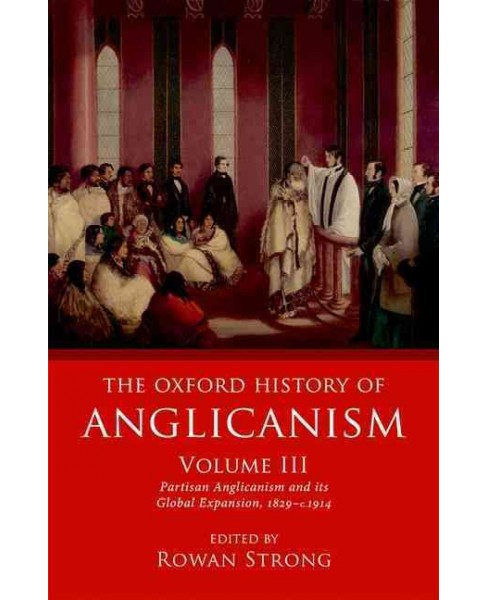 Oxford History of Anglicanism : Partisan Anglicanism and Its Global Expansion, 1829-c.1914 - Book 3 - image 1 of 1
