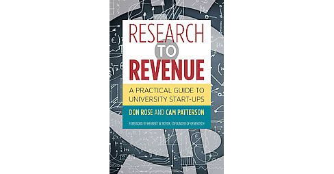 Research to Revenue : A Practical Guide to University Start-Ups (Hardcover) (Don Rose & Cam Patterson) - image 1 of 1