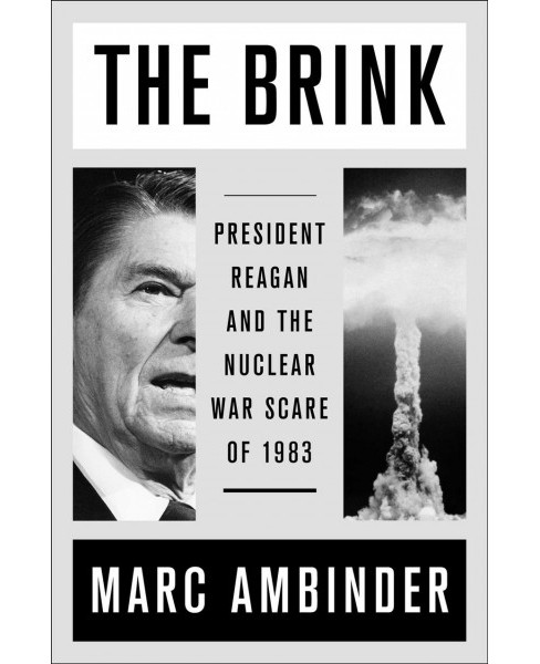 Brink : President Reagan and the Nuclear War Scare of 1983 -  by Marc Ambinder (Hardcover) - image 1 of 1