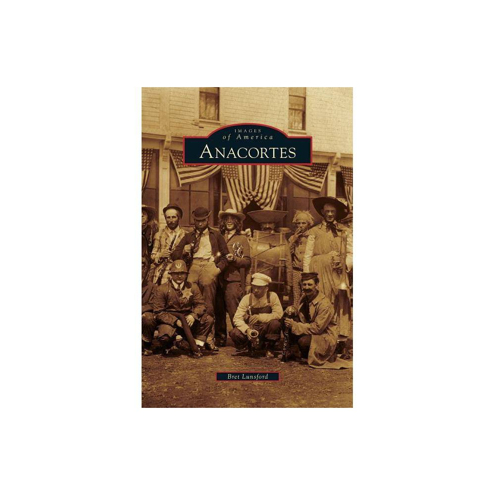 Anacortes - by Bret Lunsford (Hardcover) was $28.99 now $15.79 (46.0% off)