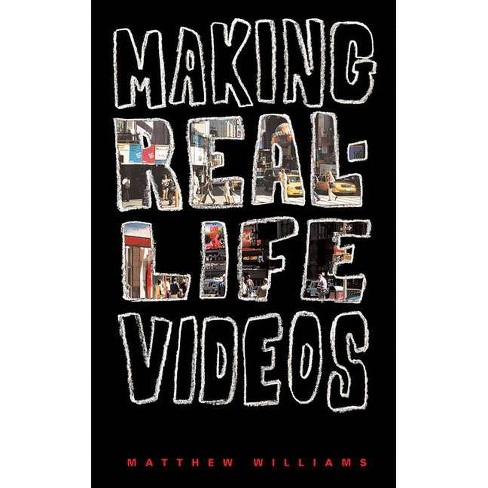 Making Real-Life Videos - by  Matthew Williams (Paperback) - image 1 of 1