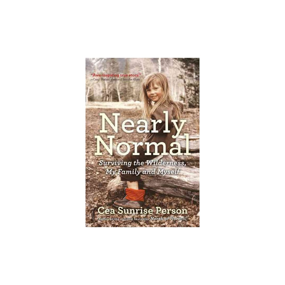 Nearly Normal : Surviving the Wilderness, My Family and Myself (Hardcover) (Cea Sunrise Person)