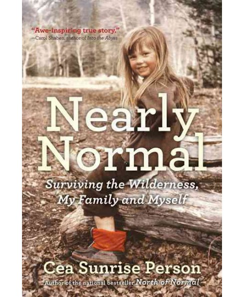 Nearly Normal : Surviving the Wilderness, My Family and Myself (Hardcover) (Cea Sunrise Person) - image 1 of 1