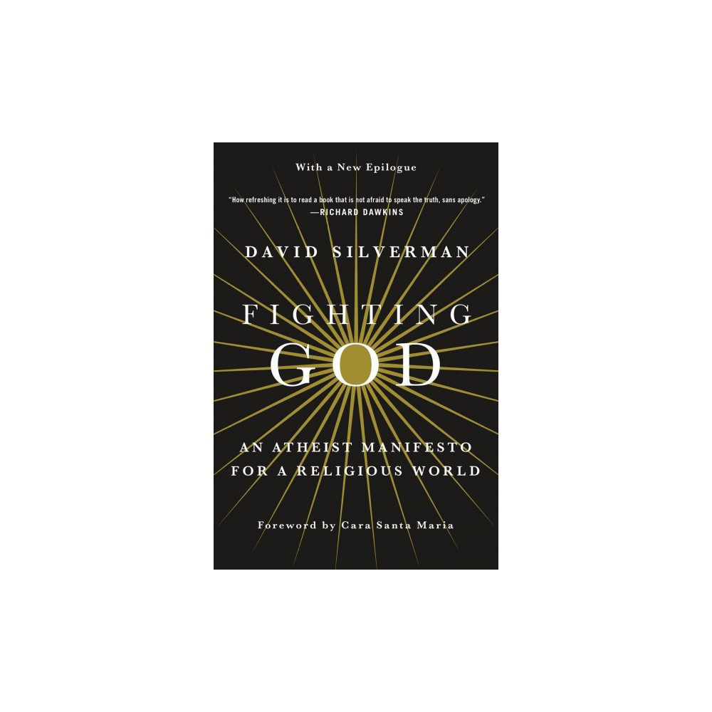 Fighting God : An Atheist Manifesto for a Religious World (Reprint) (Paperback) (David Silverman)