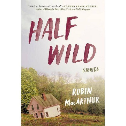 Half Wild - by  Robin MacArthur (Paperback) - image 1 of 1