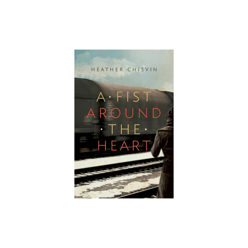 Fist Around the Heart - by Heather Chisvin (Paperback)