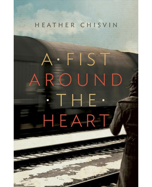 Fist Around the Heart -  by Heather Chisvin (Paperback) - image 1 of 1