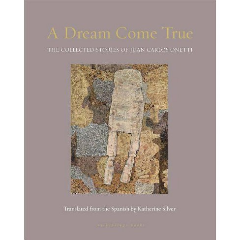 A Dream Come True - by  Juan Carlos Onetti (Paperback) - image 1 of 1