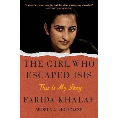 Girl Who Escaped ISIS : This Is My Story (Reprint) (Paperback) (Farida Khalaf & Andrea C. Hoffmann)