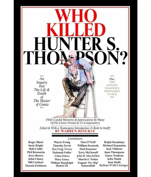 Who Killed Hunter S. Thompson : An Inquiry into the Life & Death of the Master of Gonzo (Hardcover) - image 1 of 1
