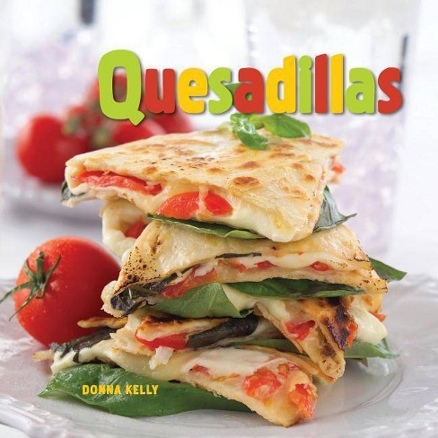 Quesadillas - by  Donna Kelly (Hardcover) - image 1 of 1