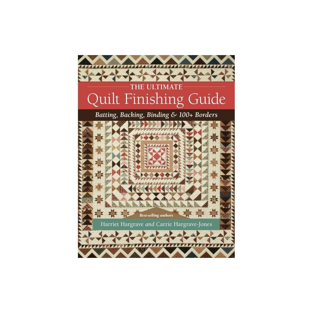 The Ultimate Quilt Finishing Guide By Harriet Hargrave Carrie Hargrave Jones Paperback