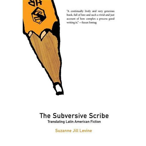The Subversive Scribe - (Dalkey Archive Scholarly) by  Suzanne Jill Levine (Paperback) - image 1 of 1