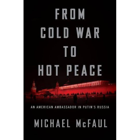 From Cold War to Hot Peace - by  Michael McFaul (Hardcover) - image 1 of 1