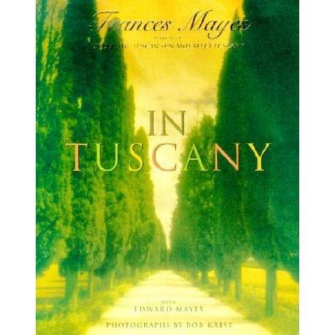 In Tuscany - by  Frances Mayes (Hardcover) - image 1 of 1