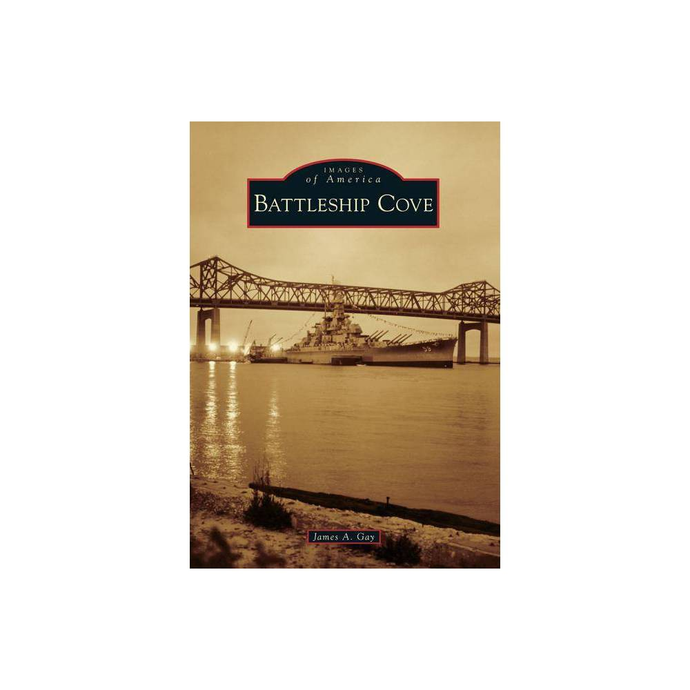 Battleship Cove Images Of America Arcadia Publishing By James A Gay Paperback