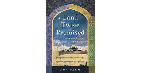 Land Twice Promised : An Israeli Woman's Quest for Peace (Paperback) (Noa Baum) - image 1 of 1