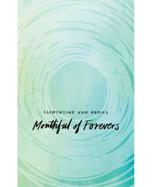 Mouthful of Forevers (Paperback) (Clementine Von Radics) - image 1 of 1