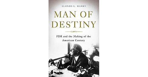 Man of Destiny : FDR and the Making of the American Century (Hardcover) (Alonzo L. Hamby) - image 1 of 1