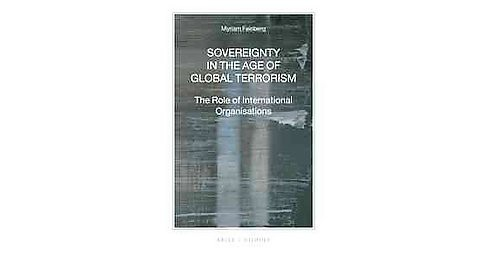 Sovereignty in the Age of Global Terrorism : The Role of International Organisations (Paperback) (Myriam - image 1 of 1