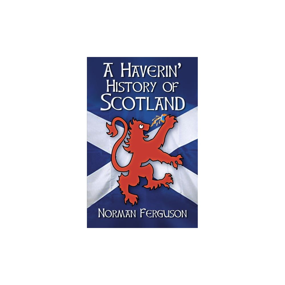 Haverin' History of Scotland - by Norman Ferguson (Paperback)