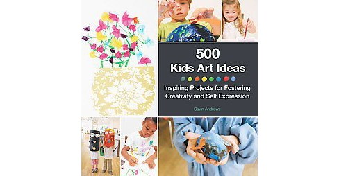 500 Kids Art Ideas : Inspiring Projects for Fostering Creativity and Self-Expression (Paperback) (Gavin - image 1 of 1