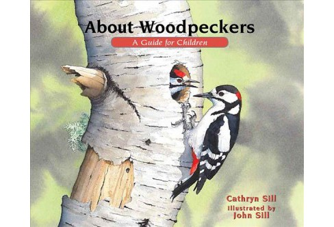 About Woodpeckers : A Guide for Children -  (About...) by Cathryn Sill (School And Library) - image 1 of 1