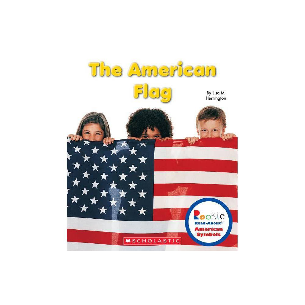 The American Flag Rookie Read About American Symbols By Lisa M Herrington Paperback