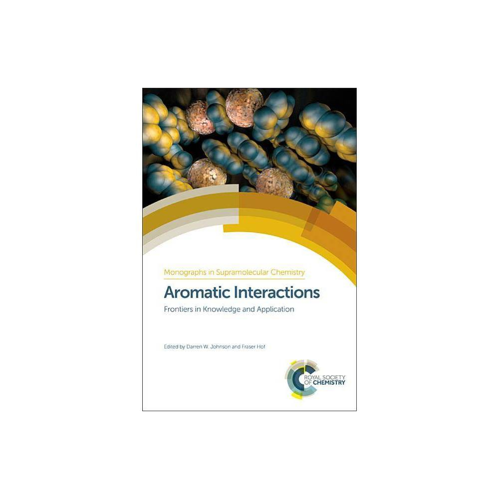 Aromatic Interactions - (Monographs in Supramolecular Chemistry) (Hardcover)